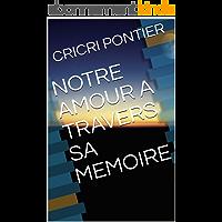 NOTRE AMOUR A TRAVERS  SA MEMOIRE