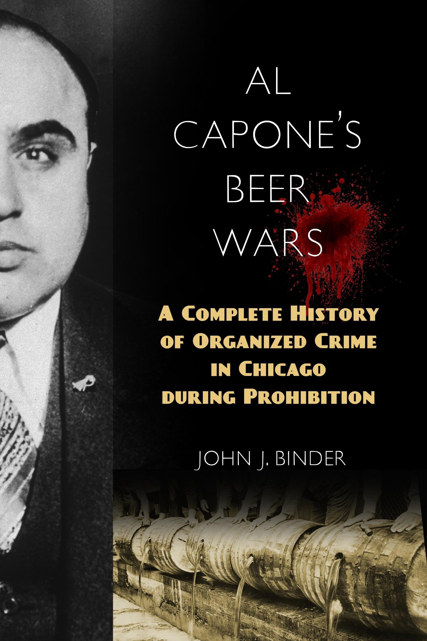 Al capones beer wars a complete history of organized crime in al capones beer wars a complete history of organized crime in chicago during prohibition john j binder 9781633882850 amazon books fandeluxe Choice Image