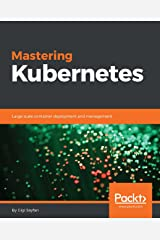 Mastering Kubernetes: Large scale container deployment and management Kindle Edition