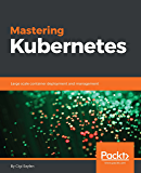 Mastering Kubernetes: Large scale container deployment and management