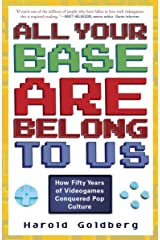 All Your Base Are Belong to Us: How Fifty Years of Videogames Conquered Pop Culture Paperback
