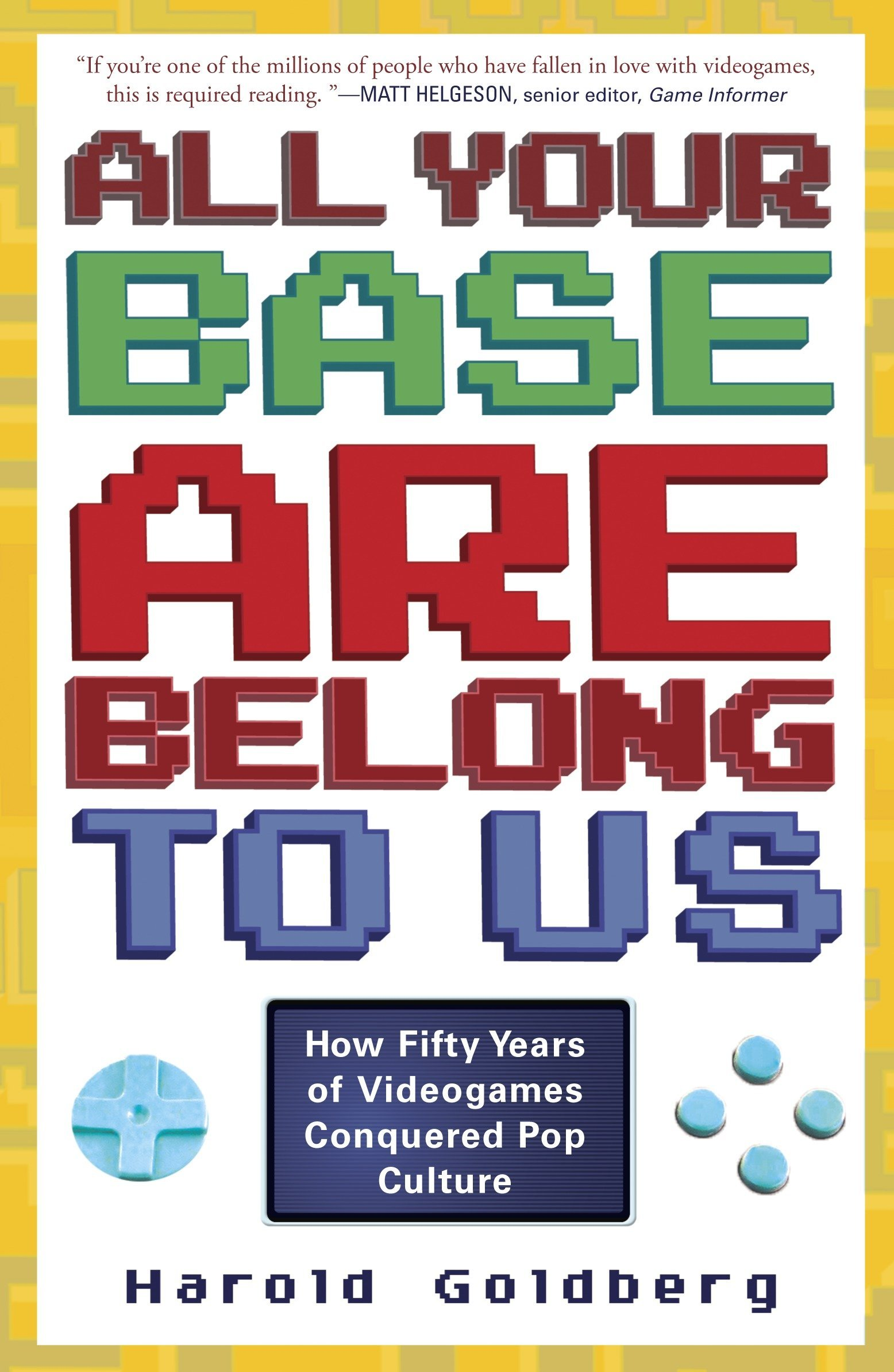 All Your Base Are Belong to Us: How Fifty Years of Videogames