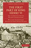 The First Part of King Henry VI: The Cambridge Dover Wilson Shakespeare (Cambridge Library Collection - Shakespeare and Renaissance Drama)