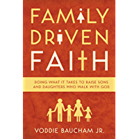 Family Driven Faith (Paperback Edition with Study Questions ): Doing What It Takes to Raise Sons and Daughters Who Walk…