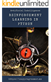 Artificial Intelligence: Reinforcement Learning in Python: Complete guide to artificial intelligence and machine learning, prep for deep reinforcement learning