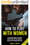 How To Flirt With Women: A Seduction Guide to Attract Beautifull Girls with your Personality. How to Sustain a Captivating Conversation and Create a Deep Connection with Her. (Step-by-Step Exercises)