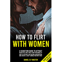 How To Flirt With Women: A Seduction Guide to Attract Beautifull Girls with your Personality. How to Sustain a Captivating Conversation and Create a Deep ... (Step-by-Step Exercises) (English Edition)