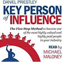 Key Person of Influence: The Five-Step Method to Become One of the Most Highly Valued and Highly Paid People in Your…