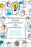 Democracy When the People Are Thinking: Revitalizing Our Politics Through Public Deliberation