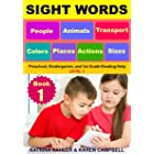 SIGHT WORDS - Book 1 - People Animals Colors Sizes Places Transport Actions: Preschool, Kindergarten, and 1st Grade Reading H