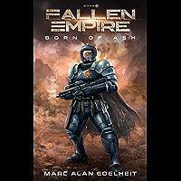Fallen Empire: A Military Science Fiction Epic Adventure (Born of Ash Book 1)