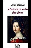 L'obscure mort des ducs (Récit des équipées de Trois-Sueurs, brigand et homme de main de Philippe d'Orléans t. 3)