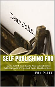 Self Publishing FAQ: How To Publish Your Book to Amazon Kindle Direct Publishing and KDP Paperback Books, Plus Much More...
