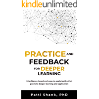 Practice and Feedback for Deeper Learning: 26 evidence-based and easy-to-apply tactics that promote deeper learning and application (Deep Learning Series Book 2)