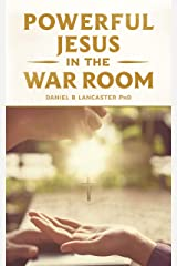 Powerful Jesus in the War Room: Hear Jesus Calling and Change Your Life (Spiritual Battle Plan for Prayer Book 4) (English Edition) eBook Kindle