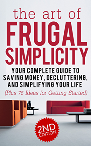 Frugal: The Art of Frugal Simplicity - Your Complete Guide to Saving Money; Decluttering and Simplifying Your Life (Plus 75 Ideas for Getting Started): ... Luxuries; Minimalism; Simple Living Book 1)