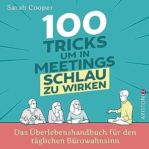 100 Tricks, um in Meetings schlau zu wirken: Das Überlebenshandbuch für den täglichen Bürowahnsinn (German Edition)
