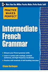 Practice Makes Perfect: Intermediate French Grammar: With 145 Exercises (Practice Makes Perfect Series) Kindle Edition
