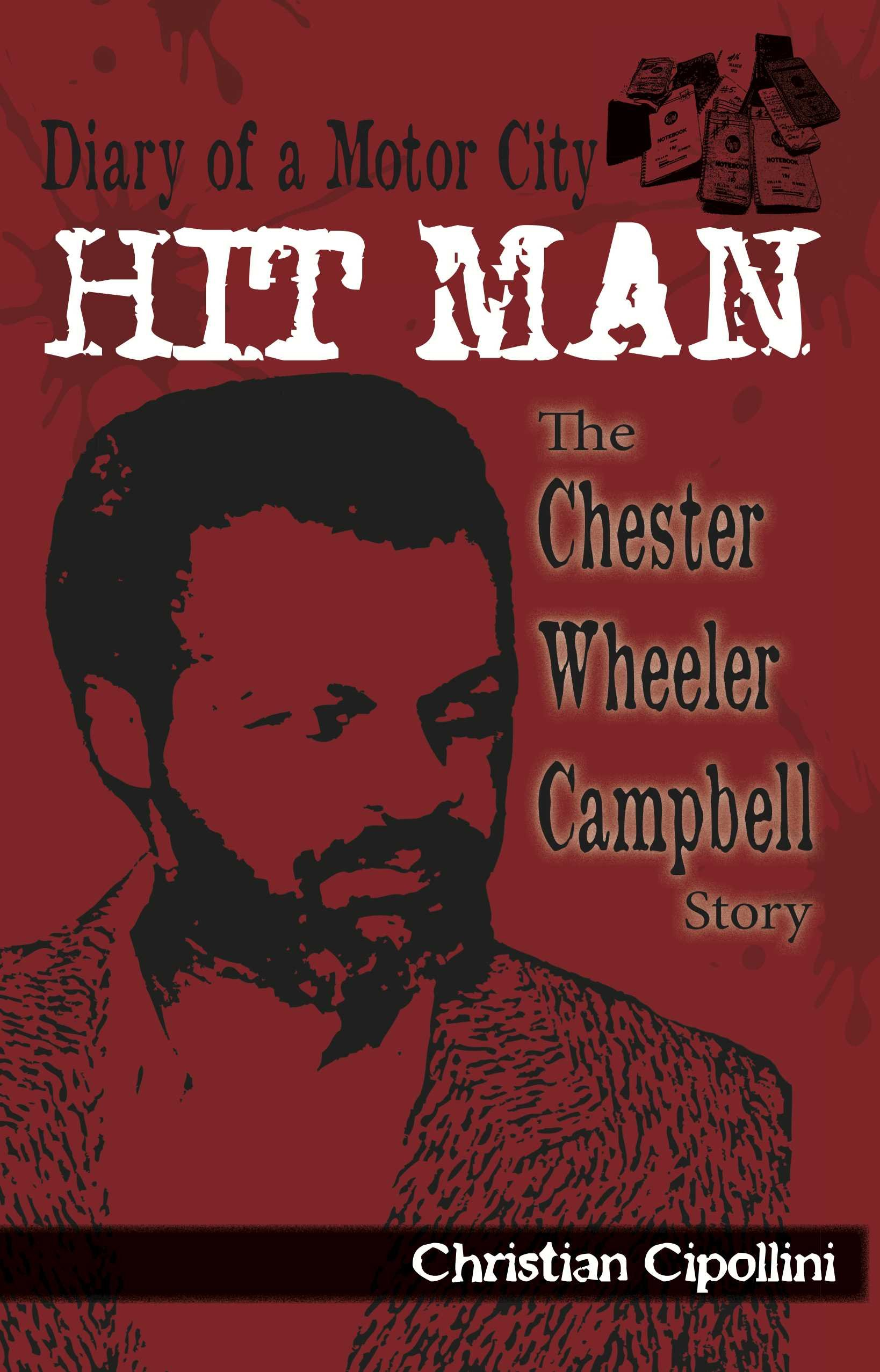 Diary of a Motor City Hit Man: The Chester Wheeler Campbell Story:  Christian Cipollini: 9780985244064: Amazon.com: Books