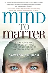 Mind to Matter: The Astonishing Science of How Your Brain Creates Material Reality Kindle Edition