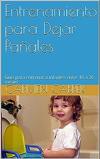 Entrenamiento para Dejar Pañales: Guía para entrenar a infantes entre 16 a 36 meses (
