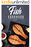 The Fish Cookbook: Fish Recipes to Bake, Fry, Broil and Saute from Home