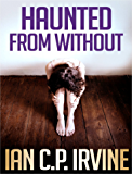 Haunted From Without : A Medical Thriller Conspiracy Adventure (Omnibus Edition containing both Book One and Book Two) (Haunted Series 2) (English Edition)