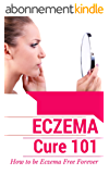 Skin Care: Eczema Treatment for beginners (2nd EDITION REVISED AND EXPANDED) - How to get rid of eczema forever - Natural Treatments and Available Cures ... Skin Care - Skin Disease) (English Edition)