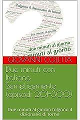 Due minuti con Italiano Semplicemente (episodi 201-300): Due minuti al giorno tolgono il dizionario di torno (I libri di Italiano Semplicemente) (Italian Edition) Kindle Edition
