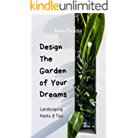 Landscaping Hacks & Tips: Design The Garden Of Your Dreams