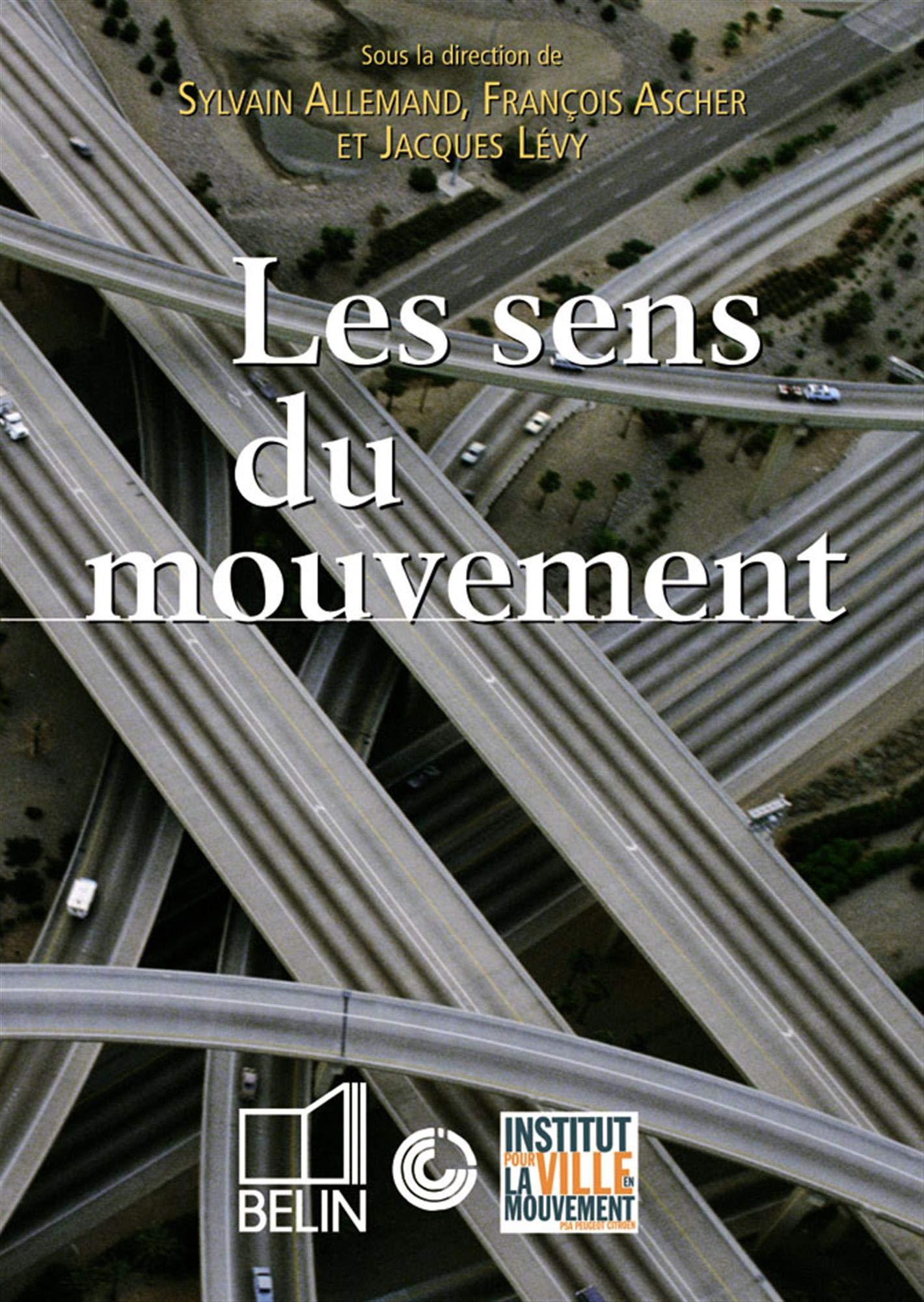 Amazon Fr Les Sens Du Mouvement Modernite Et Mobilites Dans Les Societes Urbaines Contemporaines Allemand Sylvain Ascher Francois Levy Jacques Collectif Livres