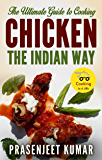 The Ultimate Guide to Cooking Chicken the Indian Way (How To Cook Everything In A Jiffy Book 8)