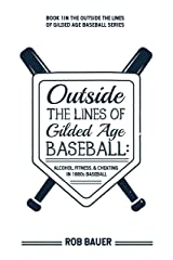 Outside the Lines of Gilded Age Baseball: Alcohol, Fitness, and Cheating in 1880s Baseball Kindle Edition