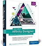 Affinity Designer: Schritt für Schritt zu Vektorkunst, Illustration und Screendesign - für Mac  und Windows