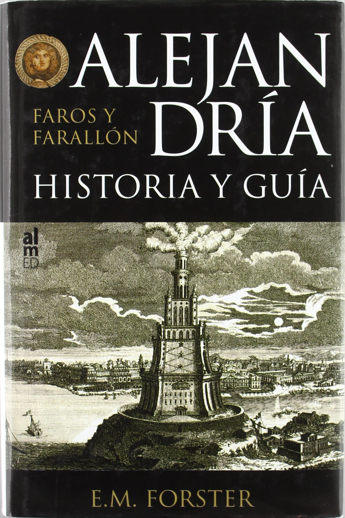 Alejandria Historia Y Guia Faros Tapa dura – 6 oct 2009 EDWARD MORGAN FORSTER EDITORIAL ALMED 8493668540 General & world history