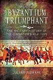 Byzantium Triumphant: The Military History of the Byzantines, 959-1025