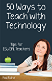 Fifty Ways to Teach with Technology: Tips for ESL/EFL Teachers: Tips for ESL/EFL Teachers (English Edition)
