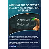 WINNING THE SOFTWARE QUALITY ASSURANCE JOB INTERVIEW: A powerful compilation of real world interview questions and answers fo