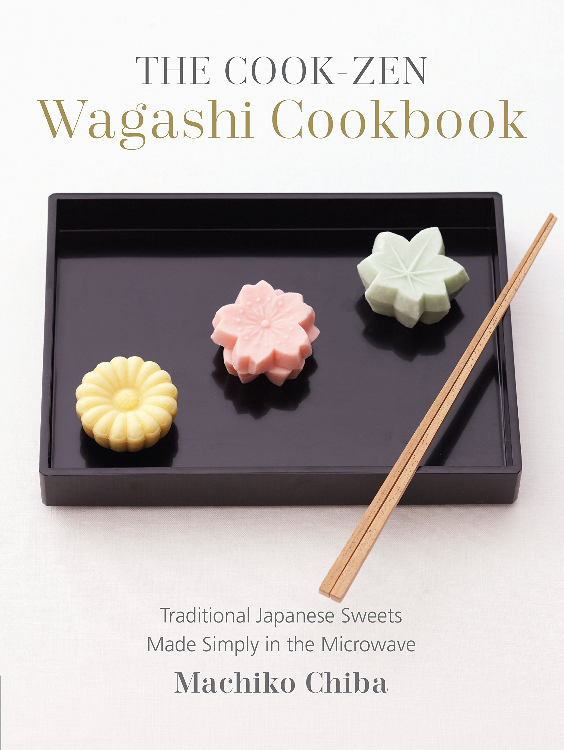 The cook zen wagashi cookbook traditional japanese sweets made the cook zen wagashi cookbook traditional japanese sweets made simply in the microwave machiko chiba 9781891105623 amazon books forumfinder Choice Image