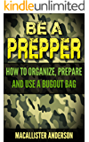 Be a Prepper: How to Organize, Prepare and Use a Bugout Bag