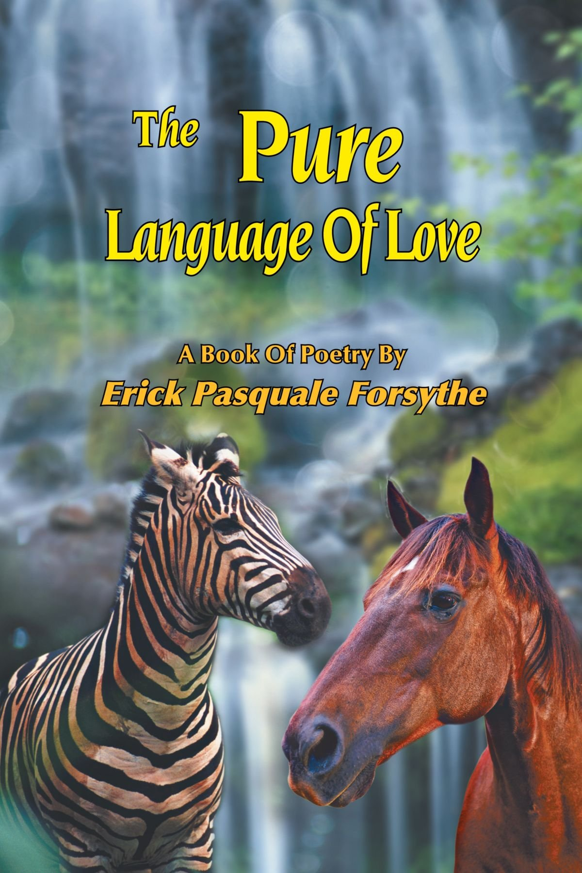The Pure Language Of Love:A Book Of Poetry By Erick Pasquale Forsythe