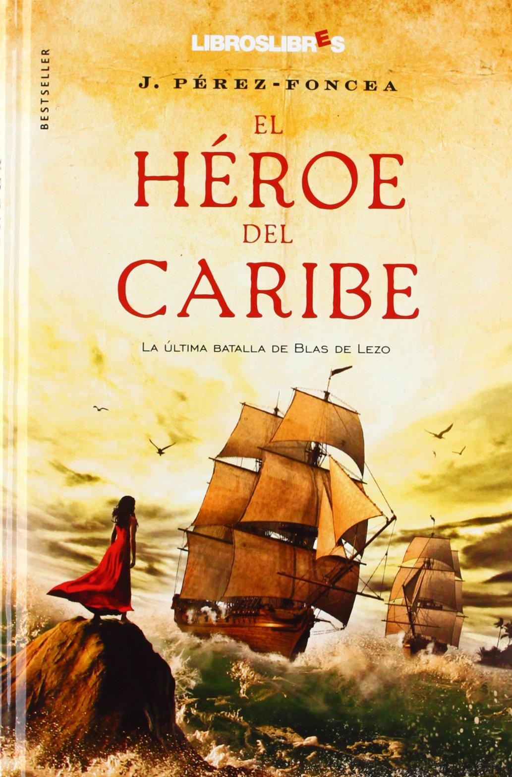 El héroe del caribe: La última batalla de Blas de Lezo Bestseller: Amazon.es: Pérez-Foncea, J. A.: Libros