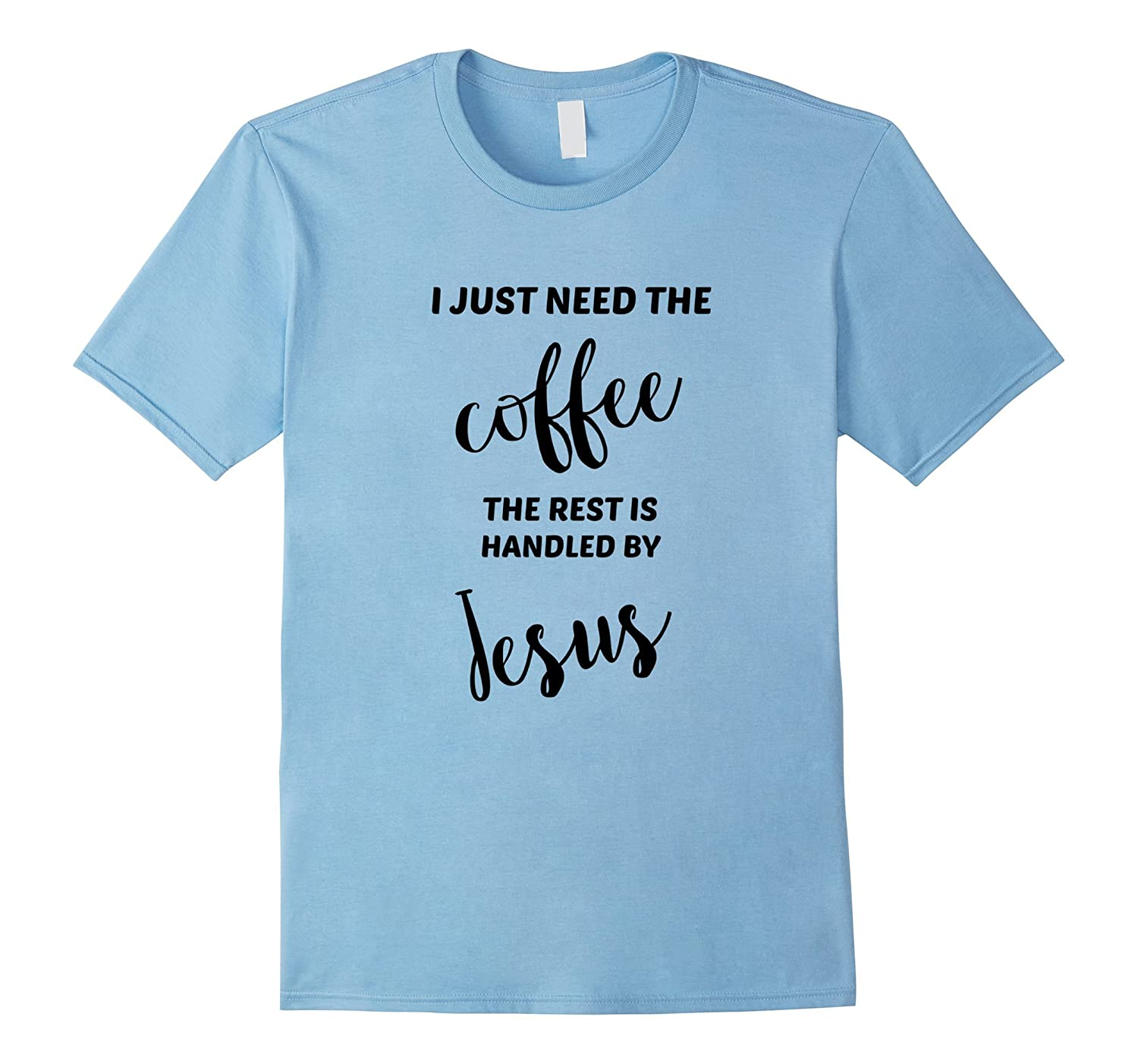 I Just Need Coffee Jesus Handles The Rest For This Hot Mess-PL ...