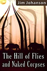 The Hill of Flies and Naked Corpses Kindle Edition
