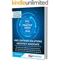 AWS Certified Solutions Architect Associate Practice Tests 2020 [SAA-C02]: 390 AWS Practice Exam Questions with Answers…