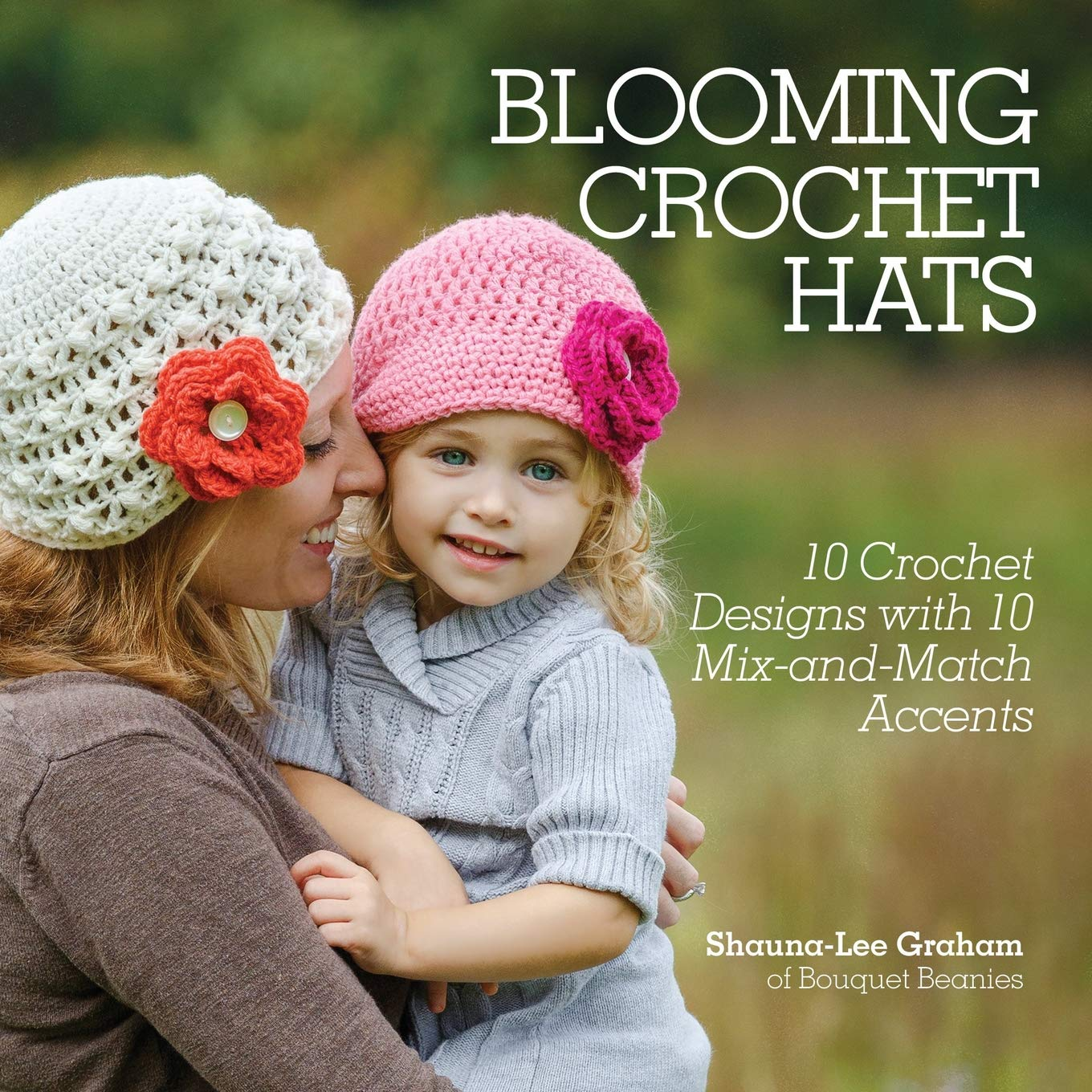 Blooming Crochet Hats 10 Crochet Designs With 10 Mix And Match