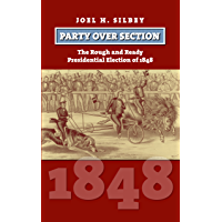 Party over Section: The Rough and Ready Presidential Election of 1848 (American Presidential Elections)