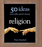 Religion - 50 Ideas You Really Need to Know (50 Ideas You Really Need to Know series)