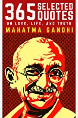Mahatma Gandhi: 365 Selected Quotes on Love, Life, and Truth Kindle Edition