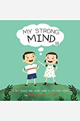 My Strong Mind III: A children's book about setting goals, perseverance, commitment, GRIT, focus and self-motivation. Ideal for kids age 5, 6 or 7 (Social Skills & Mental Health for Kids 3) Kindle Edition